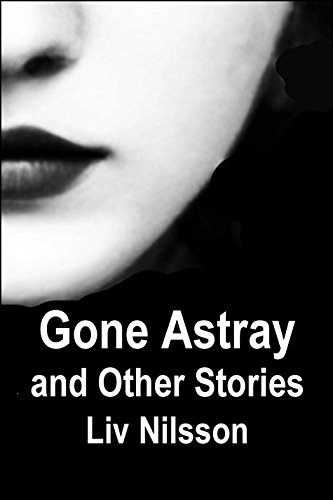 Gone Astray and Other Stories: New Erotic Tales of Lesbian Passion