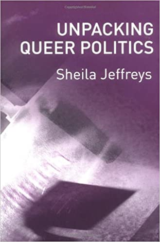 Sheila Jeffreys. Unpacking Queer Politics: A Lesbian Feminist Perspective