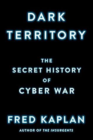 Dark Territory: The Secret History of Cyber