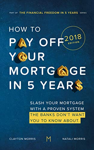 How To Pay Off Your Mortgage In Five Years: Slash your mortgage with a proven system the banks don't want you to know about (2018 Edition) (Payoff Your Mortgage Book 2) (Best Strategy To Pay Off Credit Card Debt)