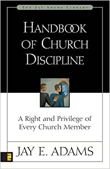 Handbook of Church Discipline: A Right and Privilege of Every Church Member (Jay Adams Library)