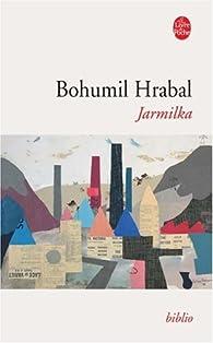 Jarmilka : Suivi de La Machine atomique Perkeo et Interview sur le Barrage de l'Eternité par Bohumil Hrabal