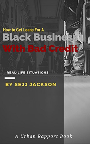 Download PDF How To Get Loans For A Black Business With Bad Credit - Get Money For Your Black Business With Bad Credit