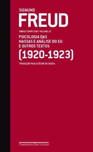 Psicologia das Massas e Análise do Eu e Outros Textos. 1920-1923