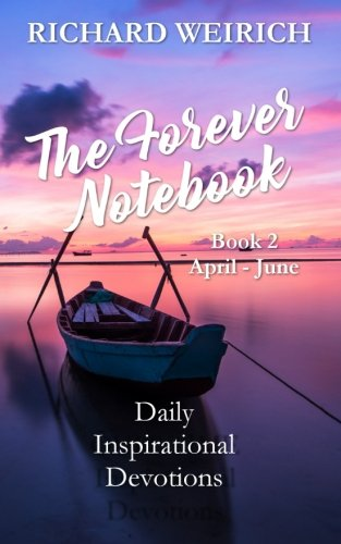The Forever Notebook: Daily Quiet Time Devotions for Christians, Book 2, April – June (Volume 2)