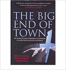 Book [ The Big End of Town: Big Business and Corporate Leadership in Twentieth-Century Australia (Revised) Fleming, Grant ( Author ) ] { } 2010