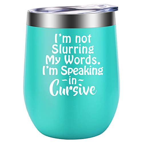 I'm Not Slurring My Words. I'm Speaking in Cursive - Funny 21st 30th 40th 50th 60th 70th Birthday, Mother's Day Gifts for Women, Friends, Wife, Mom, Coworkers - LEADO 12 oz Insulated Wine Tumbler