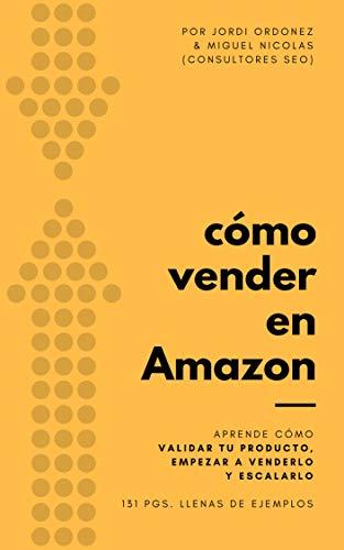 Cómo vender en Amazon: Un ebook para los que quieren lanzarse a vender en Amazon y tienen dudas, ya sea iniciales o avanzadas (Spanish Edition)