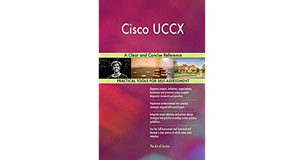 Cisco Uccx a Clear and Concise Reference: Gerardus Blokdyk