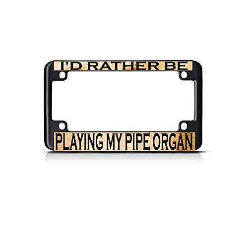 I'D Rather Be Playing My Pipe Organ Music Bike Black License Plate Frame Tag