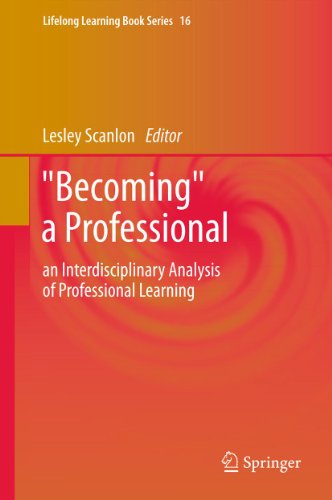 "Download ""Becoming"" a Professional: an Interdisciplinary Analysis of Professional Learning: 16 (Lifelong Learning Book Series) Pdf"