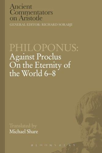 Philoponus: Against Proclus On the Eternity of the World 6-8 (Ancient Commentators on Aristotle)