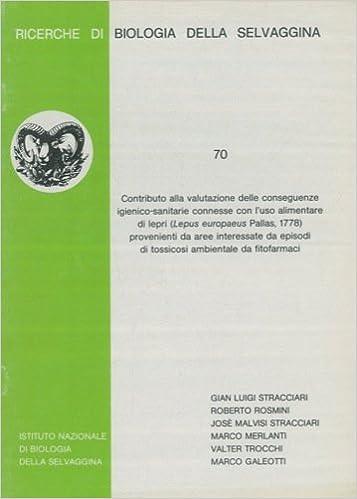 Contributo alla valutazione delle conseguenze igienico-sanitarie connesse con l'uso alimentare di lepri (Lepus europaeus Pallas, 1778) provenienti da aree interessate da episodi di tossicosi ambientale da fitofarmaci. PDF