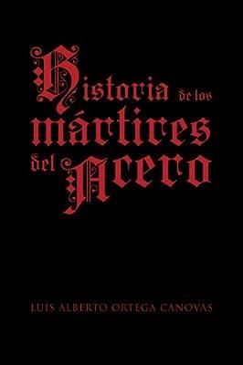Historia De Los Mártires Del Acero (Spanish Edition)