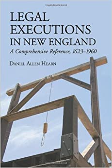 Book Legal Executions in New England: A Comprehensive Reference, 1623-1960