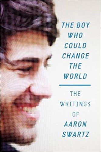 The Boy Who Could Change The World: The Writing of Aaron Swartz