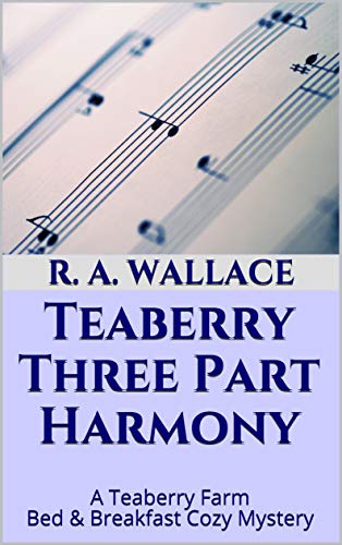 Teaberry Three Part Harmony (A Teaberry Farm Bed & Breakfast Cozy Book 11) by [Wallace, R. A.]