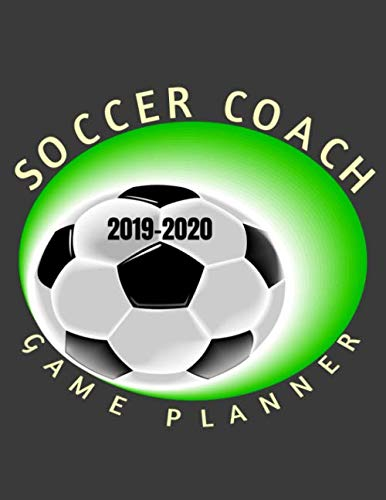 Soccer Coach 2019-2020 Game Planner: Sports Planner 110 Page Logbook Notebook (Coach Series)