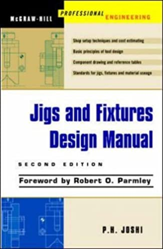 jigs and fixtures design manual prakash joshi 9780071405560 rh amazon com Jig Fixture Difference Jig Fixture Difference