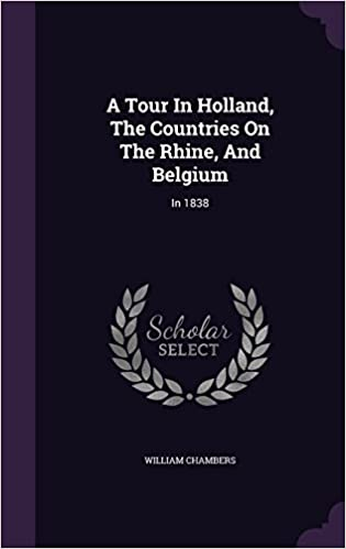 A Tour In Holland, The Countries On The Rhine, And Belgium: In 1838