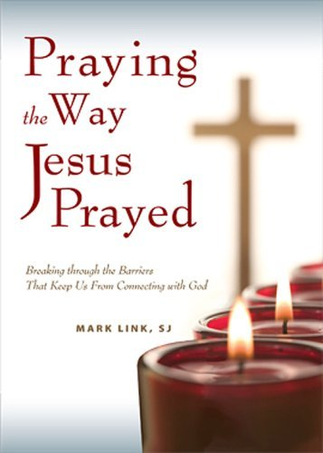 Praying the Way Jesus Prayed: Breaking Through the Barriers That Keep Us from Connecting with God by Mark Link (1-Dec-2008) Paperback