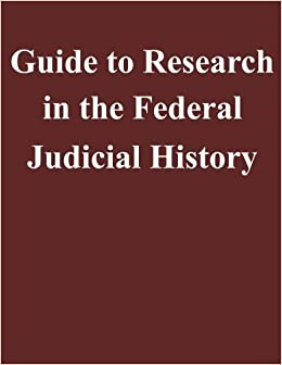 Book Guide to Research in the Federal Judicial History by Federal Judicial Center (2014-10-22)