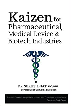 Kaizen for Pharmaceutical, Medical Device and Biotech Industries (Business Process Management and Continuous Improvement Executive Guide series) (Volume 5)