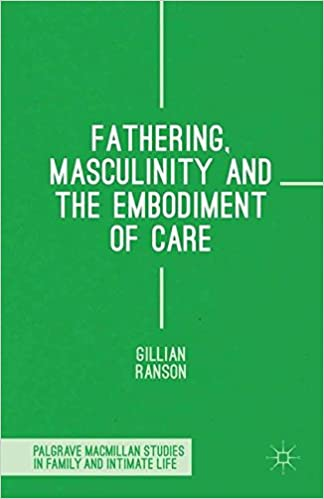 Fathering, Masculinity and the Embodiment of Care (Palgrave