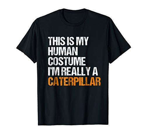 This Is My Human Costume Im Really A Caterpillar T-Shirt