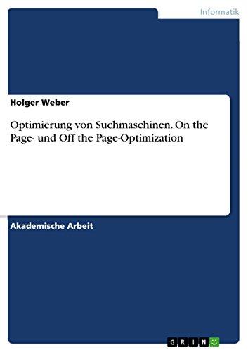 Optimierung von Suchmaschinen. On the Page- und Off the Page-Optimization (German Edition)