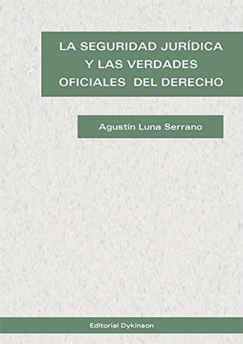 La seguridad jurídica y las verdades oficiales del derecho . por Luna Serrano, Agustín