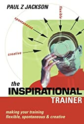 Inspirational Trainer: Making Your Training Flexible Spontaneous and  Creative