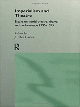 imperialism and theatre essays on world theatre drama and  imperialism and theatre essays on world theatre drama and performance amazon co uk j ellen gainor 9780415106405 books