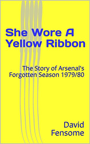 She Wore A Yellow Ribbon: The Story of Arsenal's Forgotten Season 1979/80