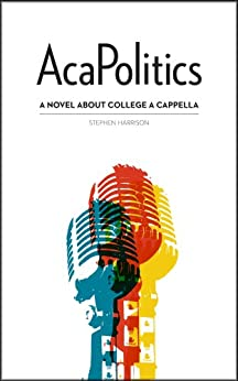 AcaPolitics: A Novel About College A Cappella by [Harrison, Stephen]