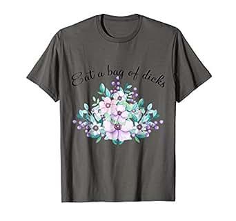 Amazon.com: Eat A Bag of Dicks Shirt, Eat A Dick - Camiseta ...