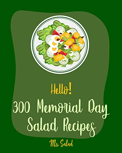 Recipes For Crab Salad (Hello! 300 Memorial Day Salad Recipes: Best Memorial Day Salad Cookbook Ever For Beginners [Thai Salad RecipeTuna Salad Cookbook, Crab Salad Recipes, Cucumber ... Salad Recipe, Coleslaw Cookbook] [Book)