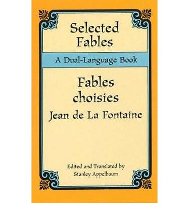 [ [ [ Selected Fables Selected Fables: A Dual-Language Book a Dual-Language Book[ SELECTED FABLES SELECTED FABLES: A DUAL-LANGUAGE BOOK A DUAL-LANGUAGE BOOK ] By La Fontaine, Jean de ( (Fontaine One Handle)