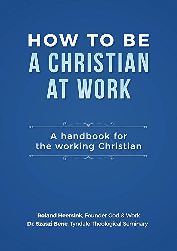 B.o.o.k How to be a Christian at Work: A Handbook for the Working Christian<br />ZIP