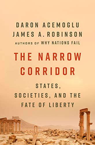 The Narrow Corridor: States, Societies, and the Fate of Liberty by [Acemoglu, Daron, Robinson, James A.]