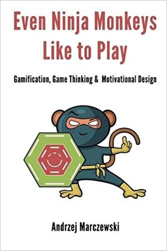 Even Ninja Monkeys Like to Play: Gamification, Game Thinking ...