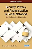 Security, Privacy, and Anonymization in Social Networks: Emerging Research and Opportunities Front Cover