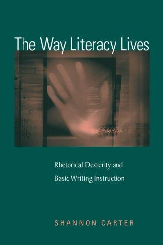 The Way Literacy Lives: Rhetorical Dexterity and Basic Writing Instruction
