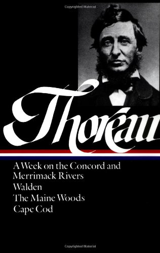 Henry David Thoreau : A Week on the Concord and Merrimack Rivers / Walden; Or, Life in the Woods / The Maine Woods / Cape Cod (Library of America)