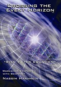 Nassim Haramein - Crossing the Event Horizon: Rise to the Equation