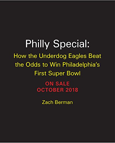 Philly Special: How the Underdog Eagles Beat the Odds to Win Philadelphia's First Super Bowl