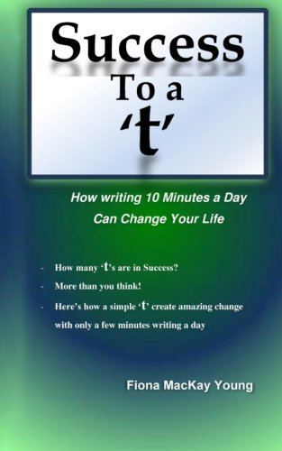 [Best] Success to a 't': How writing 10 minutes a day can change your life (Practical Handwriting Analysis)<br />Z.I.P