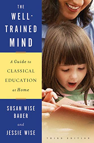 The Well-Trained Mind: A Guide to Classical Education at Home (Third Edition) from Bauer, S. Wise/ Wise, Jessie
