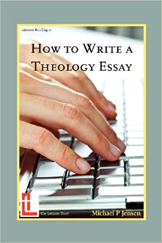 how to write a theology essay latimer briefings michael p  how to write a theology essay latimer briefings michael p jensen 9781906327125 com books