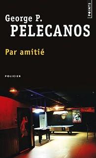 Par amitié par George P. Pelecanos